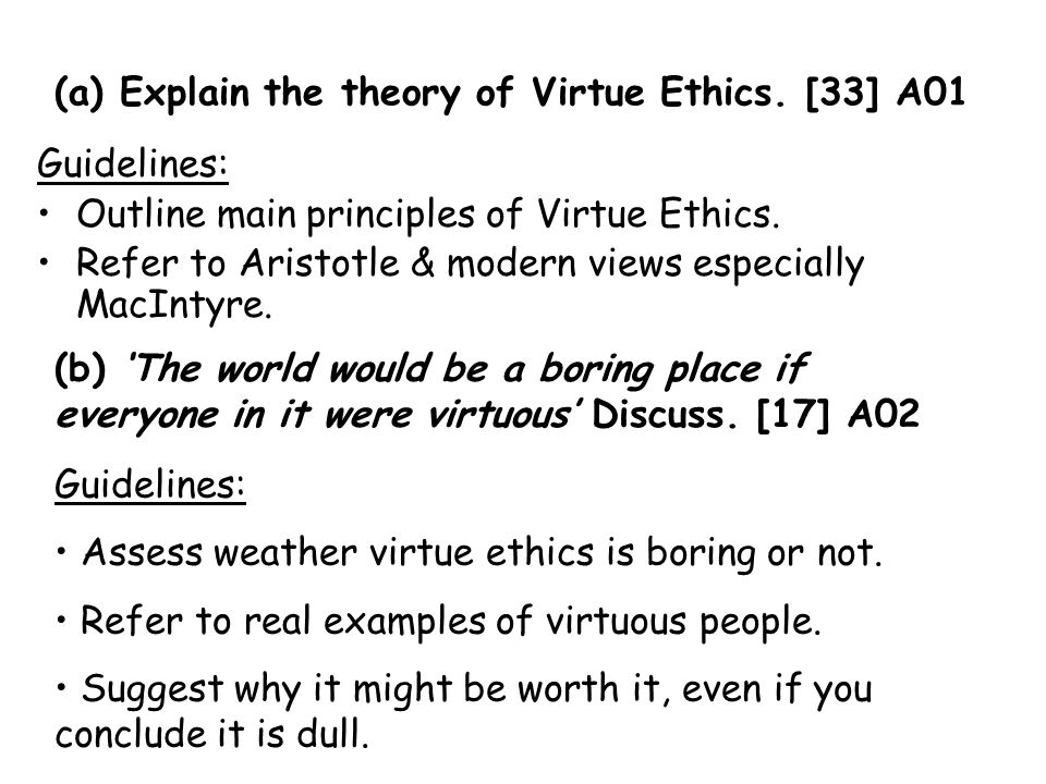(a) Explain the theory of Virtue Ethics. [33] A01